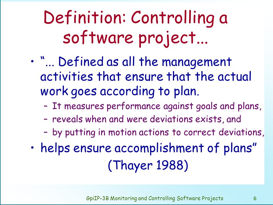 GpiIP-3B Monitoring and Controlling Software Projects6 Definition: Controlling a software project...