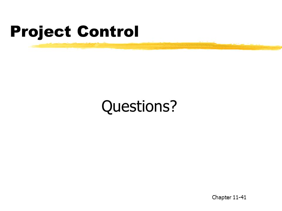 Project Control Questions? Chapter 11-41