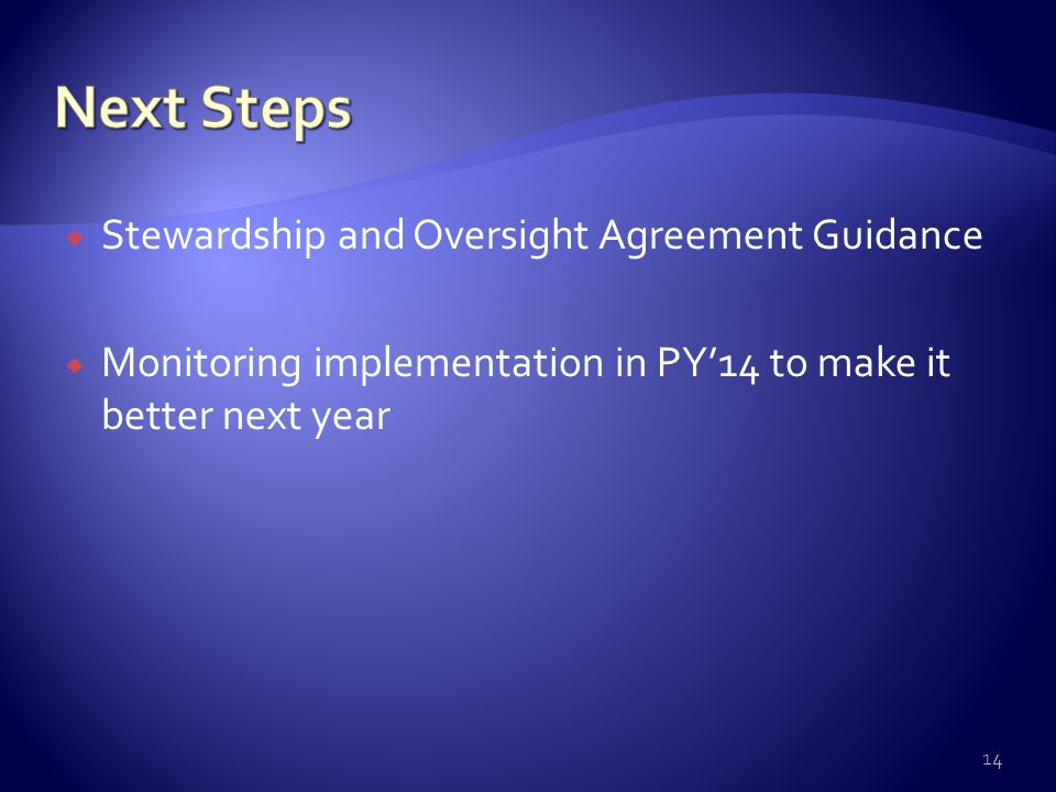  Stewardship and Oversight Agreement Guidance  Monitoring implementation in PY'14 to make it better next year 14