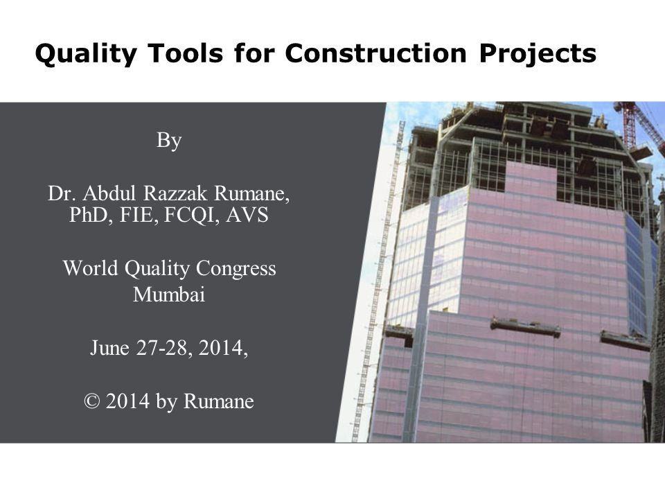 Topics to be Discussed  Introduction  Principles of Construction Quality  Quality Tools  Applicable Tools  Study Stage  Design Stage  Construction Stage