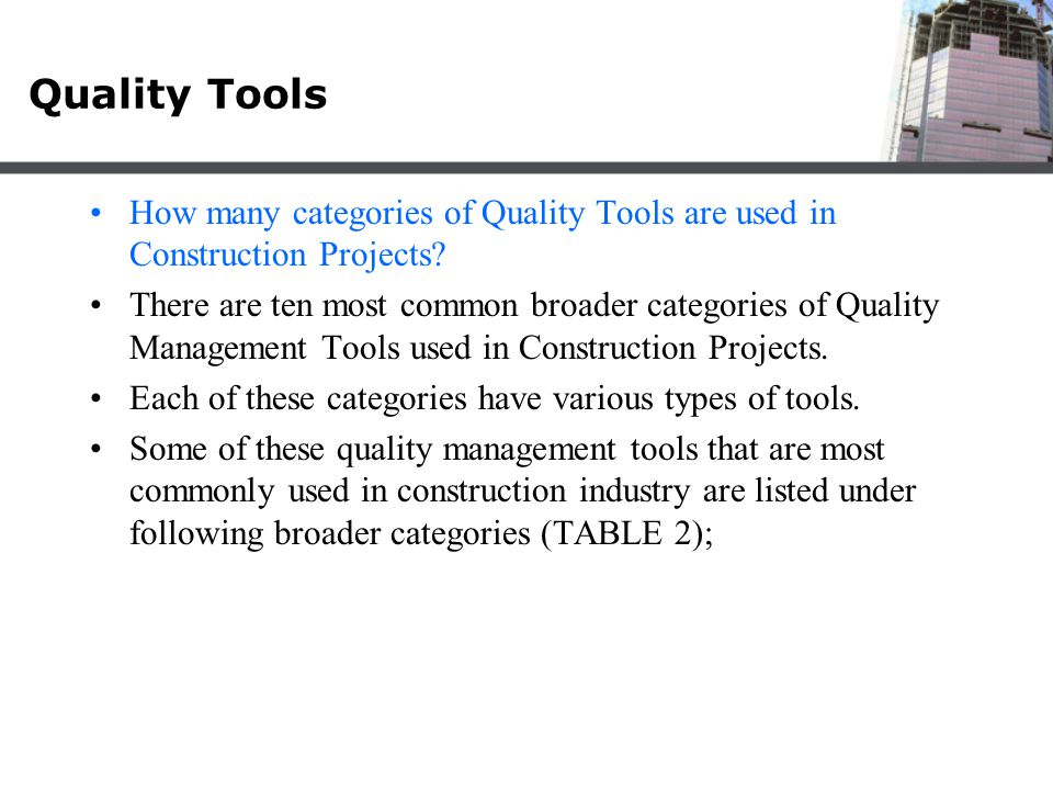 Quality Tools How many categories of Quality Tools are used in Construction Projects? There are ten most common broader categories of Quality Manageme