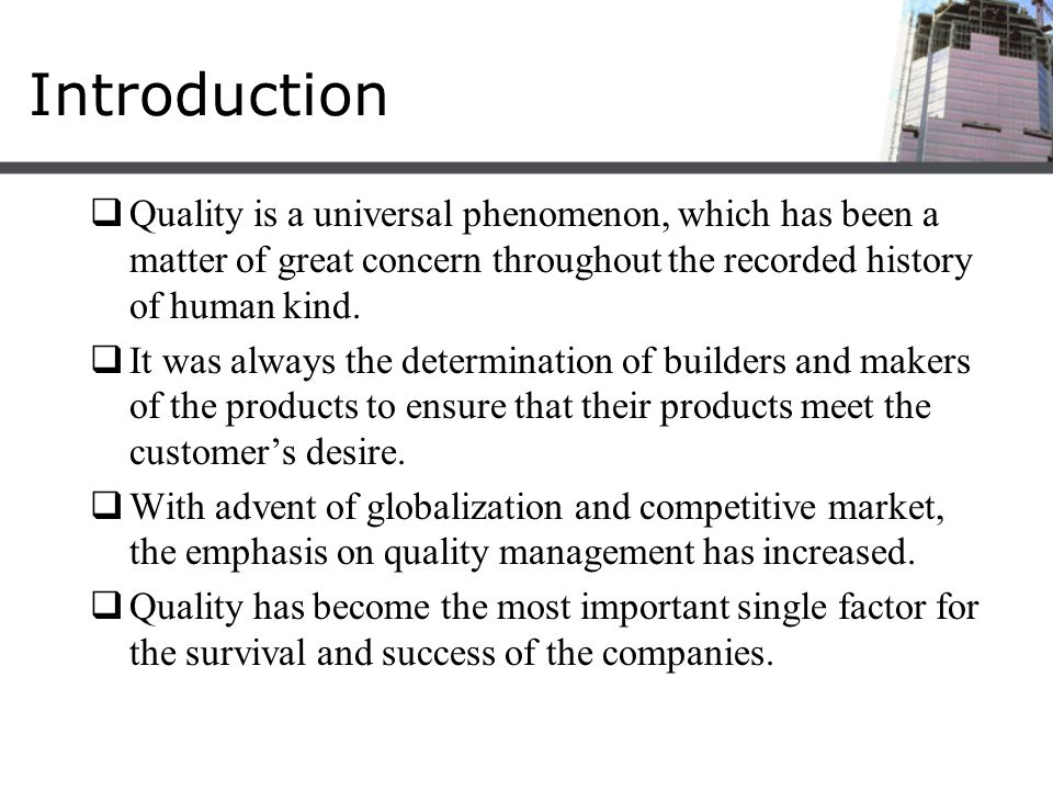 Introduction  Quality is a universal phenomenon, which has been a matter of great concern throughout the recorded history of human kind.  It was alw