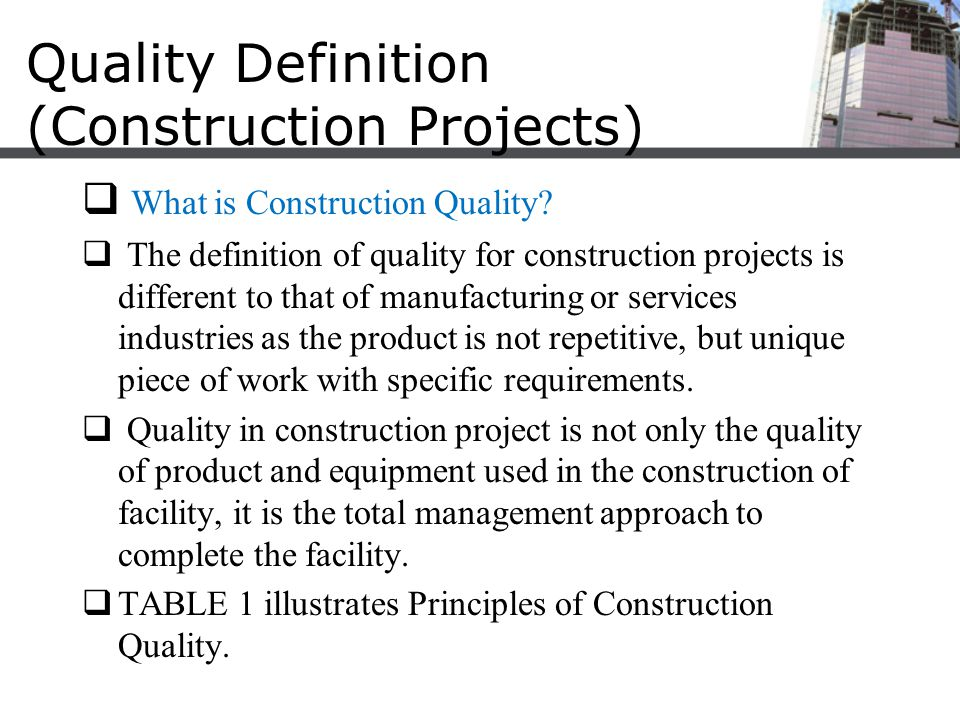 Quality Definition (Construction Projects)  What is Construction Quality?  The definition of quality for construction projects is different to that