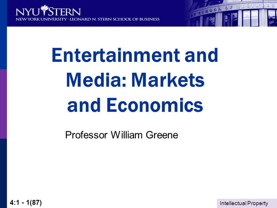 Intellectual Property 4:1 - 2(87) Entertainment and Media: Markets and Economics Property Rights Intellectual Property