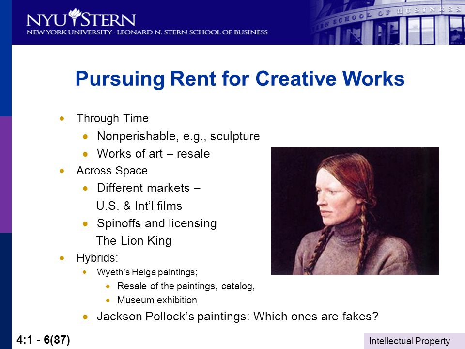 Intellectual Property 4:1 - 6(87) Pursuing Rent for Creative Works  Through Time  Nonperishable, e.g., sculpture  Works of art – resale  Across Space  Different markets – U.S.