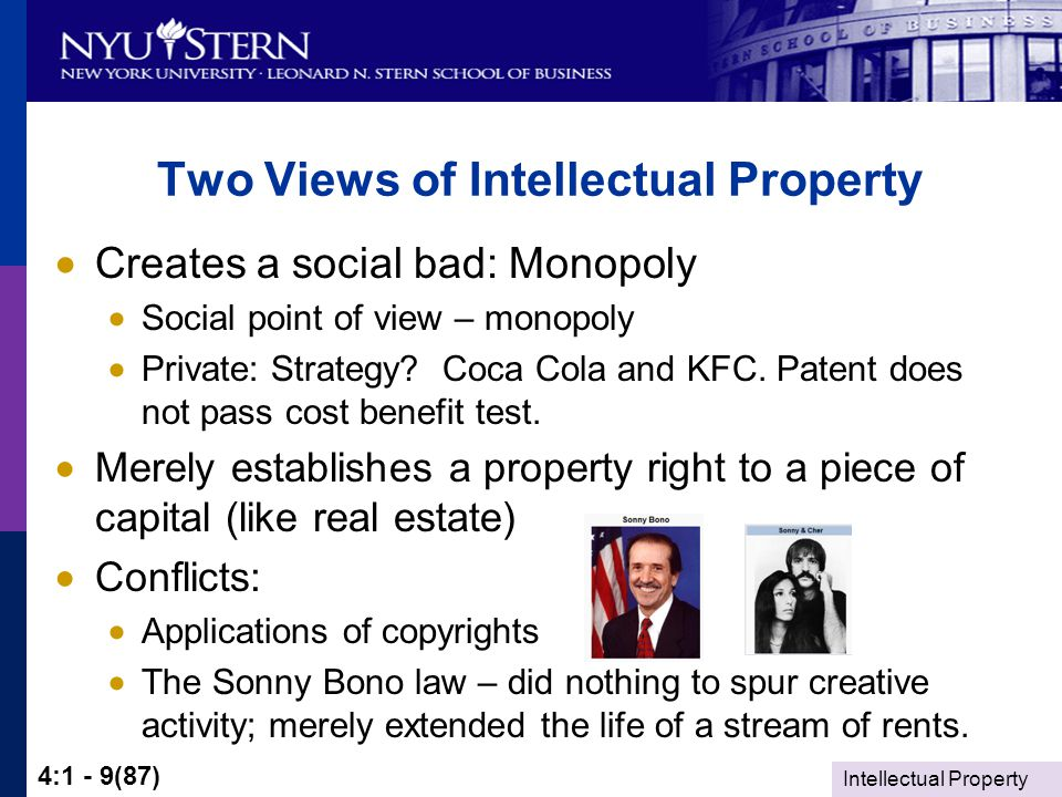 Intellectual Property 4:1 - 9(87) Two Views of Intellectual Property  Creates a social bad: Monopoly  Social point of view – monopoly  Private: Strategy.