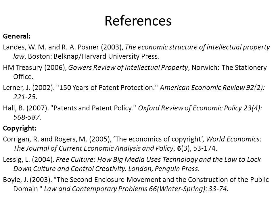 References General: Landes, W. M. and R. A. Posner (2003), The economic structure of intellectual property law, Boston: Belknap/Harvard University Pre