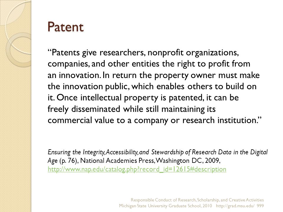 Patent Responsible Conduct of Research, Scholarship, and Creative Activities Michigan State University Graduate School, 2010 http://grad.msu.edu/ 999