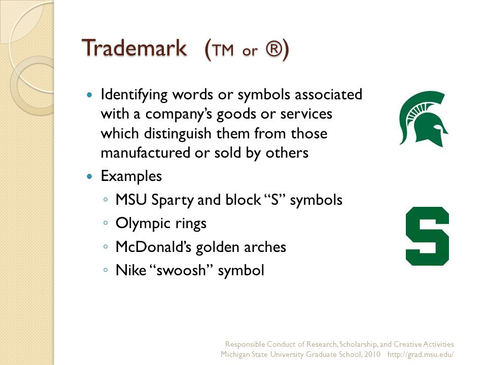 Trademark ( TM or ® ) Identifying words or symbols associated with a company's goods or services which distinguish them from those manufactured or sol