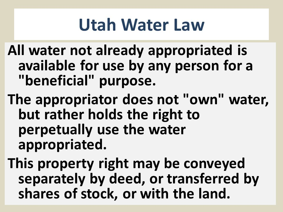 Utah Water Law All water not already appropriated is available for use by any person for a beneficial purpose.