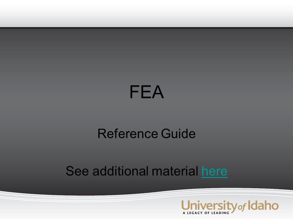 FEA Reference Guide See additional material herehere