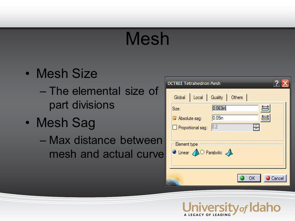 Mesh Mesh Size –The elemental size of part divisions Mesh Sag –Max distance between mesh and actual curve