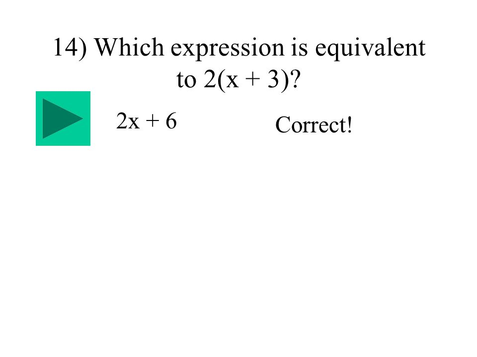 14) Which expression is equivalent to 2(x + 3) 2x + 6 Correct!