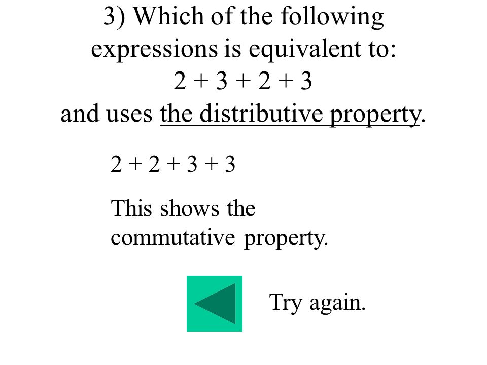 3) Which of the following expressions is equivalent to: 2 + 3 + 2 + 3 and uses the distributive property.