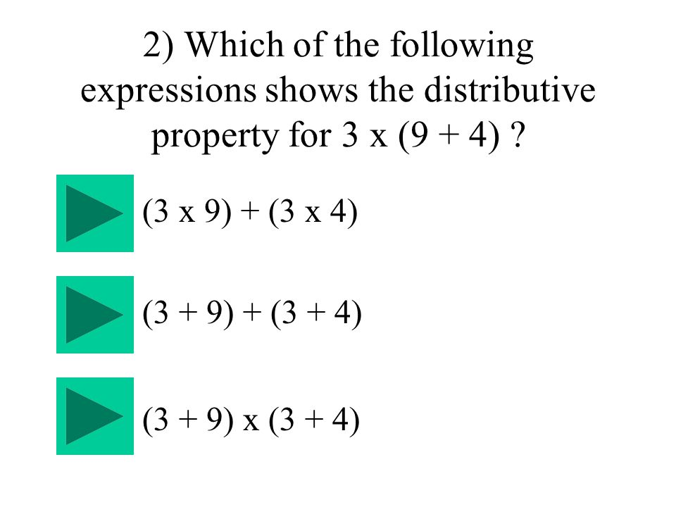 2) Which of the following expressions shows the distributive property for 3 x (9 + 4) .