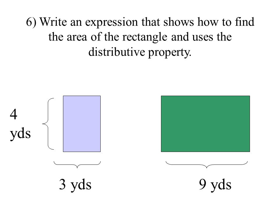 6) Write an expression that shows how to find the area of the rectangle and uses the distributive property.