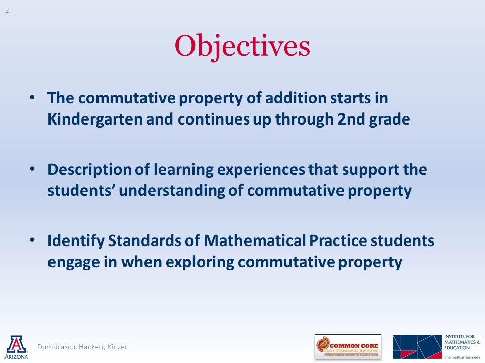 Objectives The commutative property of addition starts in Kindergarten and continues up through 2nd grade Description of learning experiences that sup