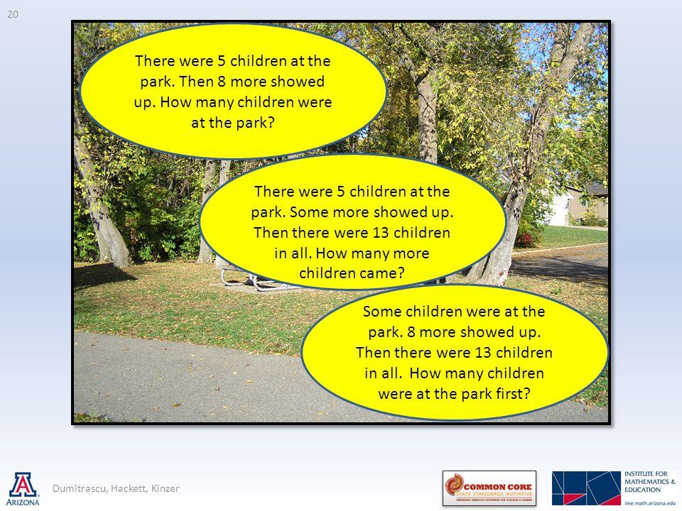 20 Dumitrascu, Hackett, Kinzer There were 5 children at the park.