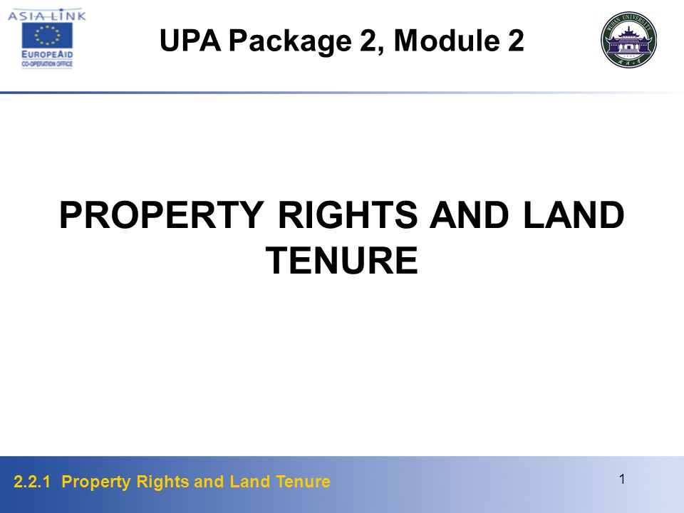 2.2.1 Property Rights and Land Tenure 1 PROPERTY RIGHTS AND LAND TENURE UPA Package 2, Module 2