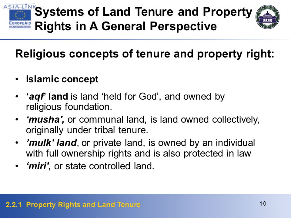 2.2.1 Property Rights and Land Tenure 10 Religious concepts of tenure and property right: Islamic concept 'aqf' land is land 'held for God', and owned by religious foundation.