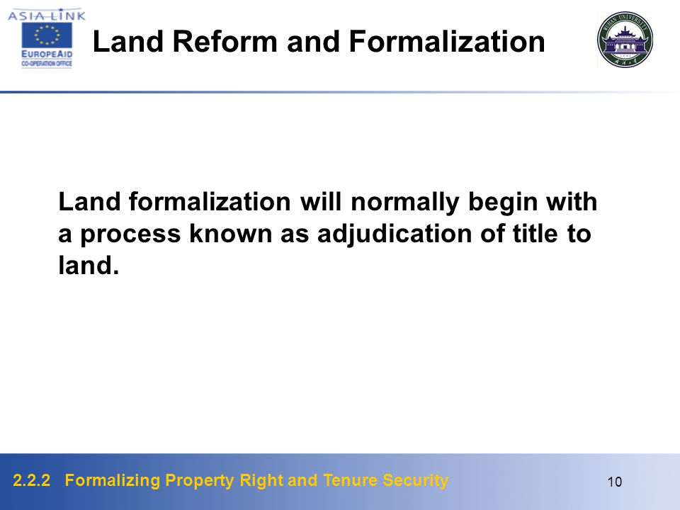 2.2.2 Formalizing Property Right and Tenure Security 10 Land formalization will normally begin with a process known as adjudication of title to land.