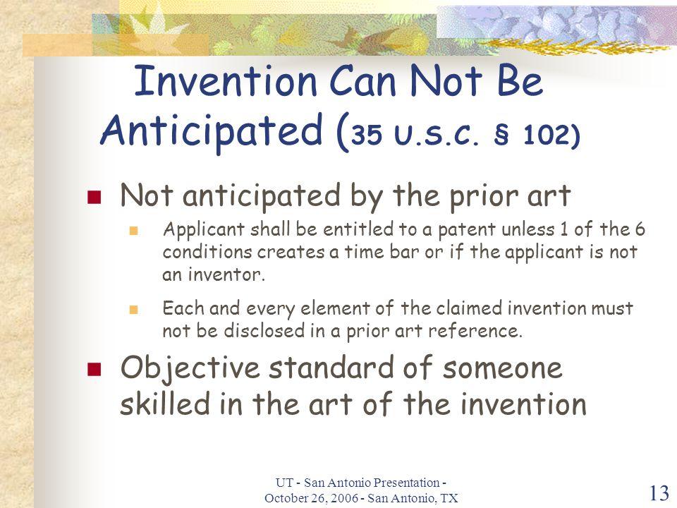 UT - San Antonio Presentation - October 26, 2006 - San Antonio, TX 13 Invention Can Not Be Anticipated ( 35 U.S.C.