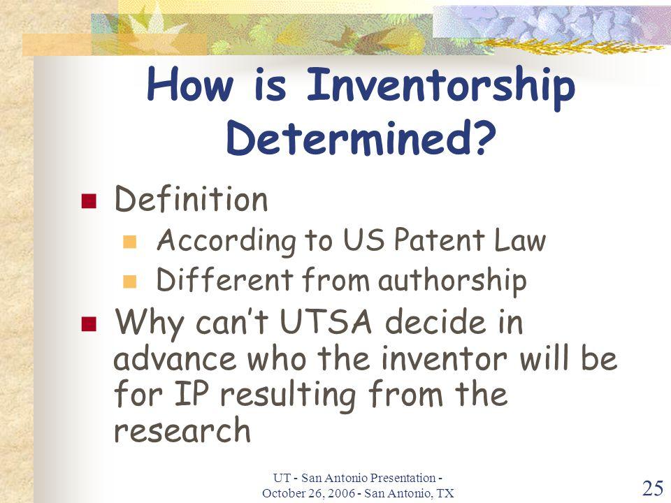UT - San Antonio Presentation - October 26, 2006 - San Antonio, TX 25 How is Inventorship Determined.