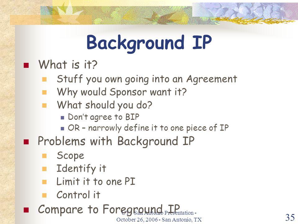 UT - San Antonio Presentation - October 26, 2006 - San Antonio, TX 35 Background IP What is it.