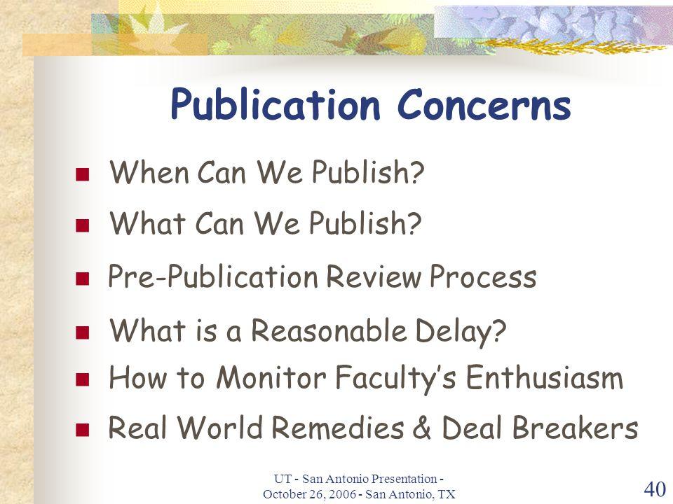 UT - San Antonio Presentation - October 26, 2006 - San Antonio, TX 40 Publication Concerns When Can We Publish.