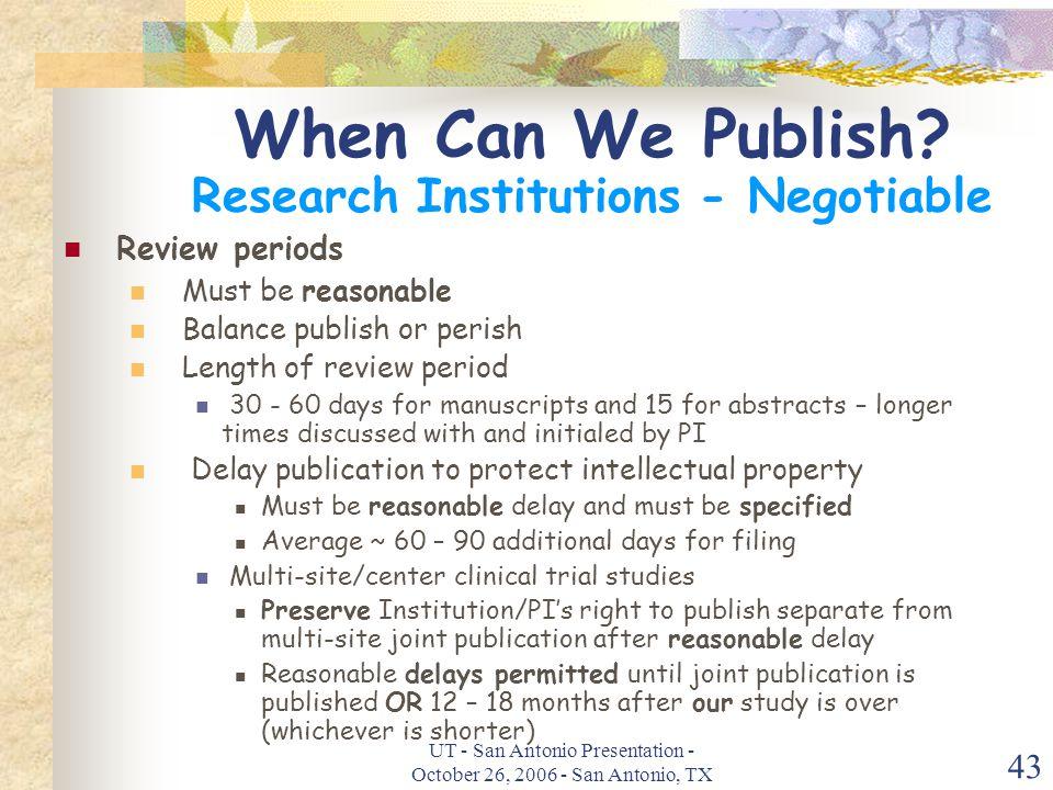 UT - San Antonio Presentation - October 26, 2006 - San Antonio, TX 43 When Can We Publish.