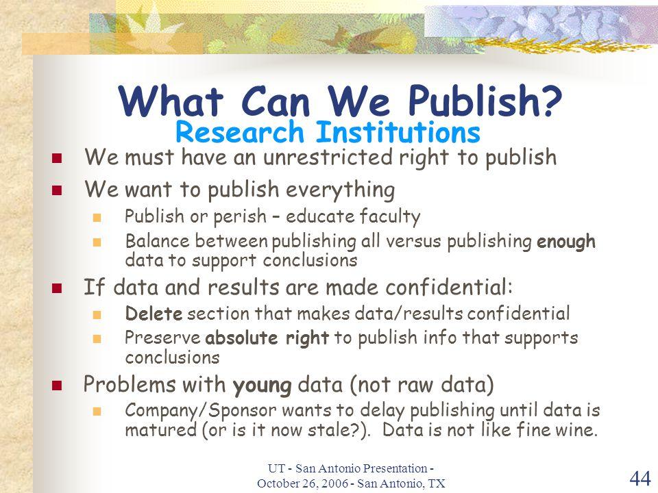 UT - San Antonio Presentation - October 26, 2006 - San Antonio, TX 44 What Can We Publish.