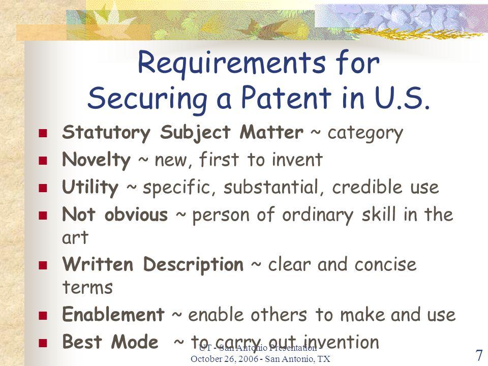 UT - San Antonio Presentation - October 26, 2006 - San Antonio, TX 7 Requirements for Securing a Patent in U.S.