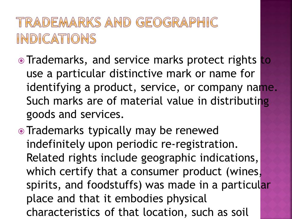  Trademarks, and service marks protect rights to use a particular distinctive mark or name for identifying a product, service, or company name.