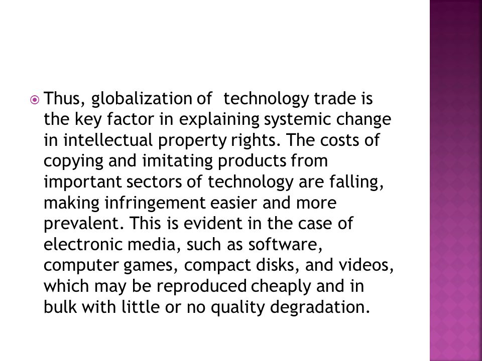  Thus, globalization of technology trade is the key factor in explaining systemic change in intellectual property rights.