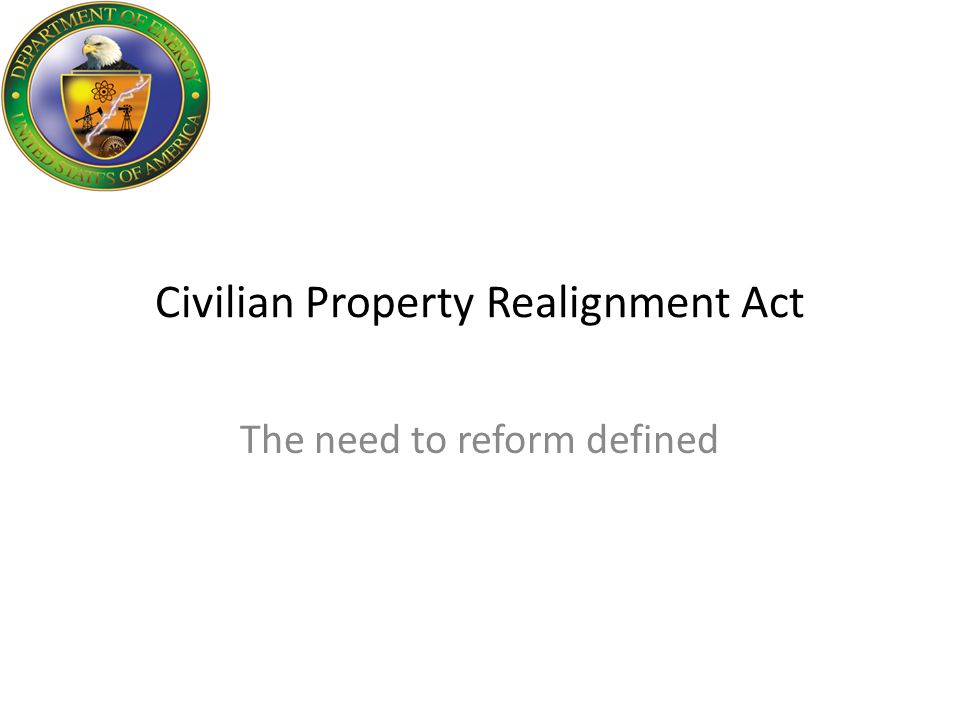 Civilian Property Realignment Act The need to reform defined