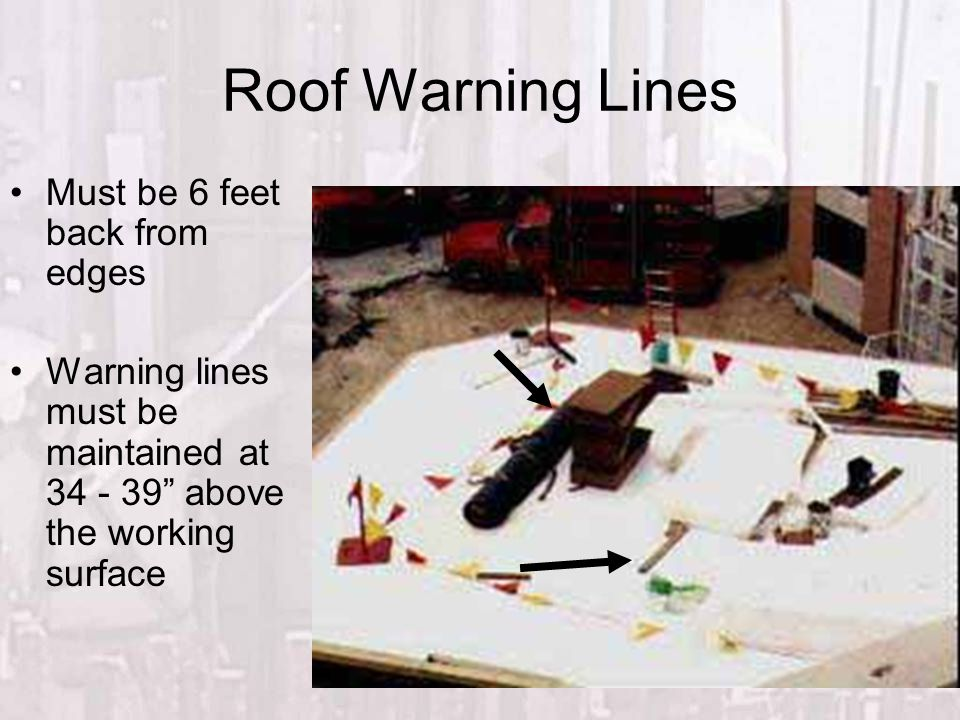 """Roof Warning Lines Must be 6 feet back from edges Warning lines must be maintained at 34 - 39"""" above the working surface"""
