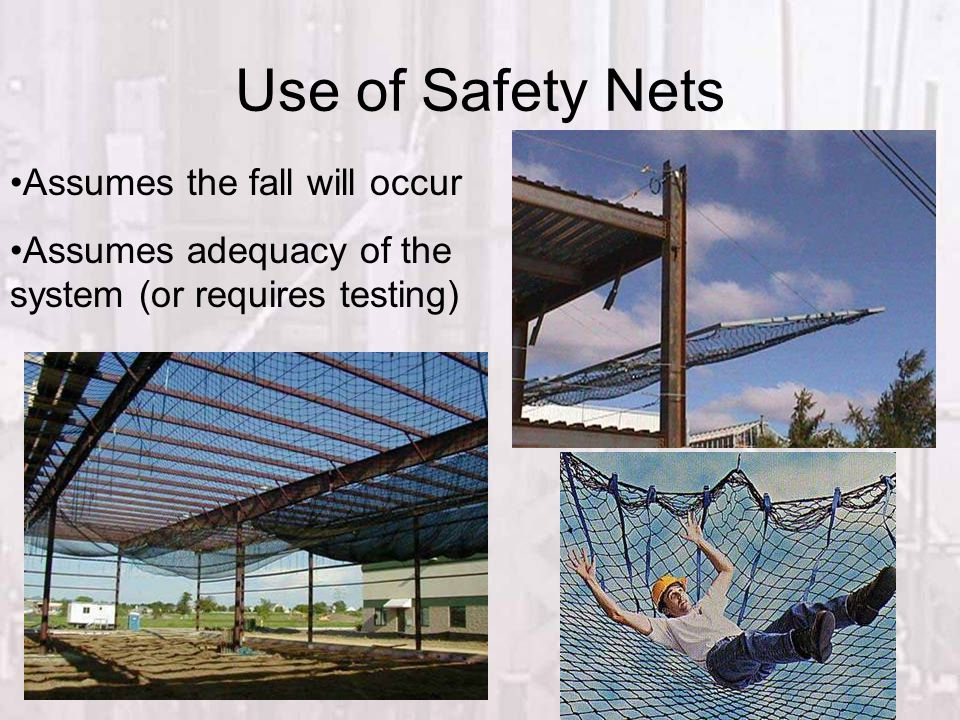 Use of Safety Nets Assumes the fall will occur Assumes adequacy of the system (or requires testing)