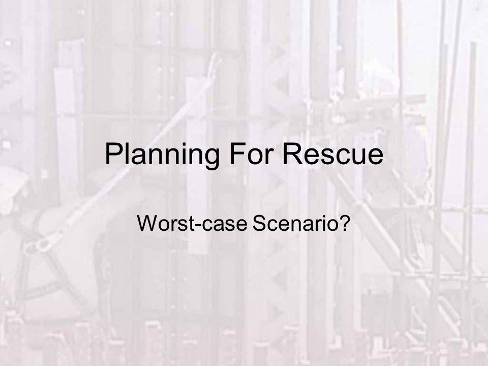 Planning For Rescue Worst-case Scenario?
