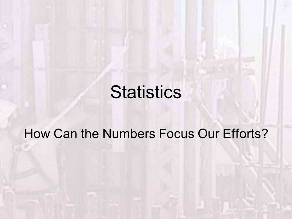 Statistics How Can the Numbers Focus Our Efforts?