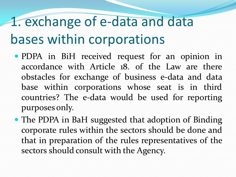 1. exchange of e-data and data bases within corporations PDPA in BiH received request for an opinion in accordance with Article 18. of the Law are the