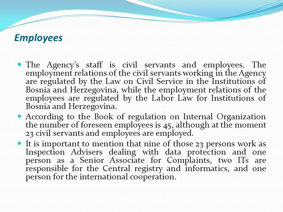 Employees The Agency's staff is civil servants and employees.