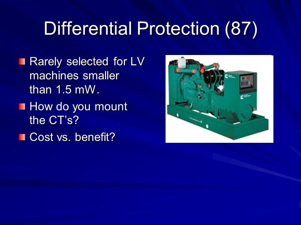 Differential Protection (87) Rarely selected for LV machines smaller than 1.5 mW.