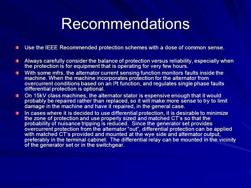 Recommendations Use the IEEE Recommended protection schemes with a dose of common sense.