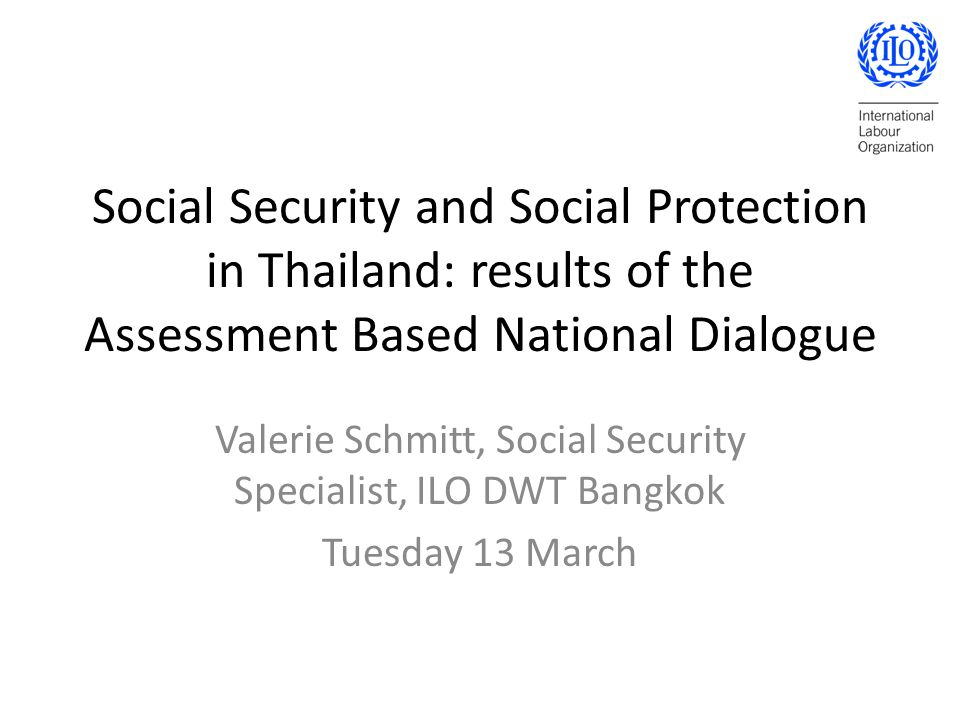 Income security for elderly Existing provisionsMain design gapsImplementation issues Voluntary insurance under Art 39 and Art 40 (package 2 – lump sum) Formal sector workers - SSF National Savings Fund (MoF) for Thai Nationals aged 15-60 not benefiting from government or SSF No portability across schemes Art 40: contribution not enough to guarantee income support Schemes with Lump sum: income support not guaranteed No indexation of the social pension in legislation Tax exemption does not benefit the poorest Difficult contribution to NSSF (irregular income) Universal Non contributory 500 THB scheme Civil servants - Government Pension Scheme, Provident Funds for State Owned enter- prises, Private Teacher Aid Fund Implementation of the 500 THB scheme politicized at TAO level Registration under schemes mainly possible in BKK and long admin procedures Ad hoc community volunteer care giver program (MSDHS)
