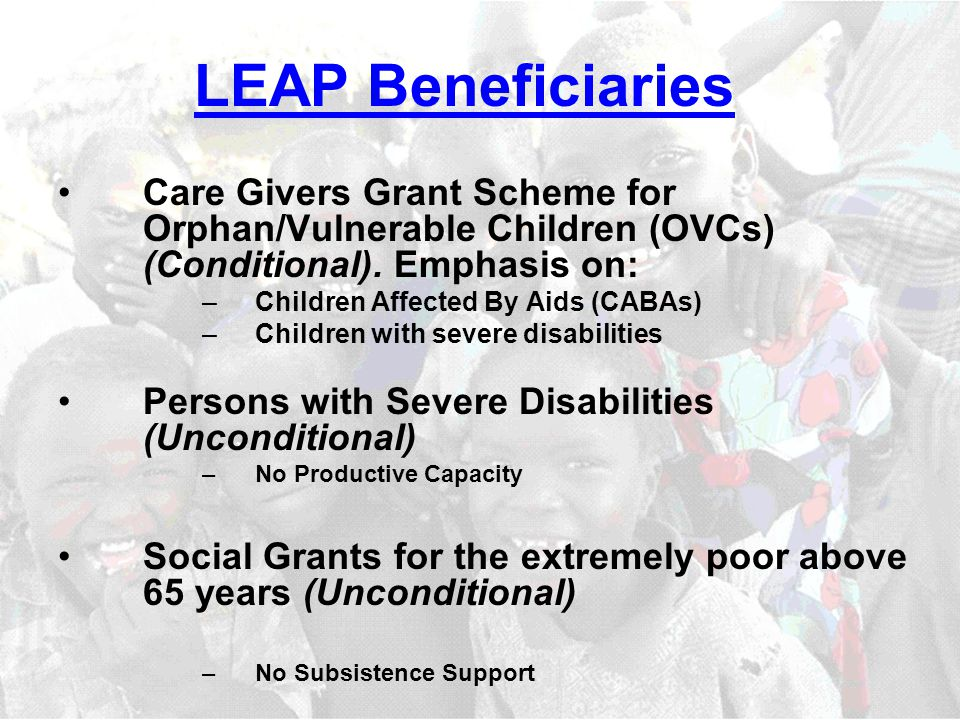 LEAP Beneficiaries Care Givers Grant Scheme for Orphan/Vulnerable Children (OVCs) (Conditional).
