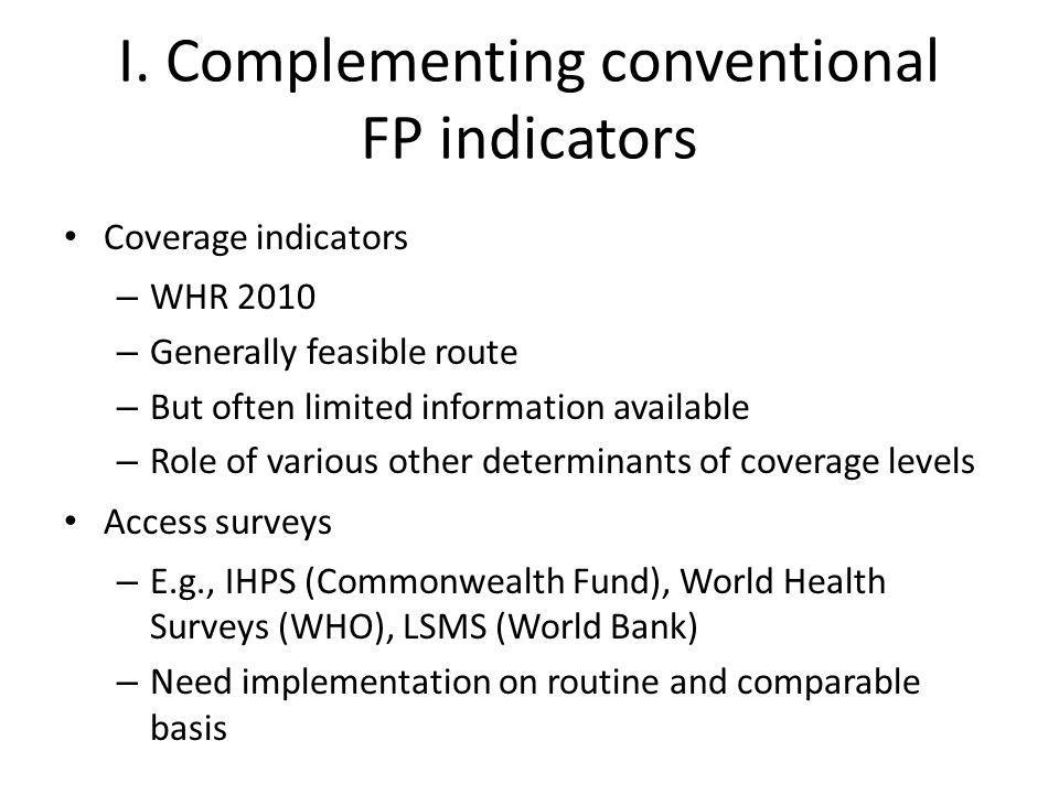 I. Complementing conventional FP indicators Coverage indicators – WHR 2010 – Generally feasible route – But often limited information available – Role