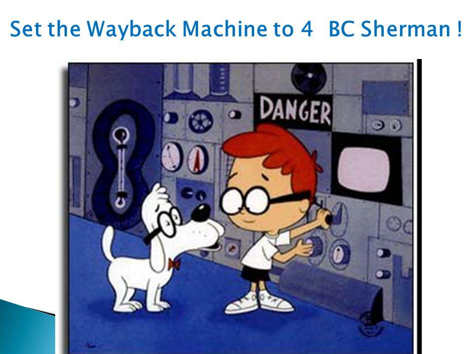 Set the Wayback Machine to 4 BC Sherman !