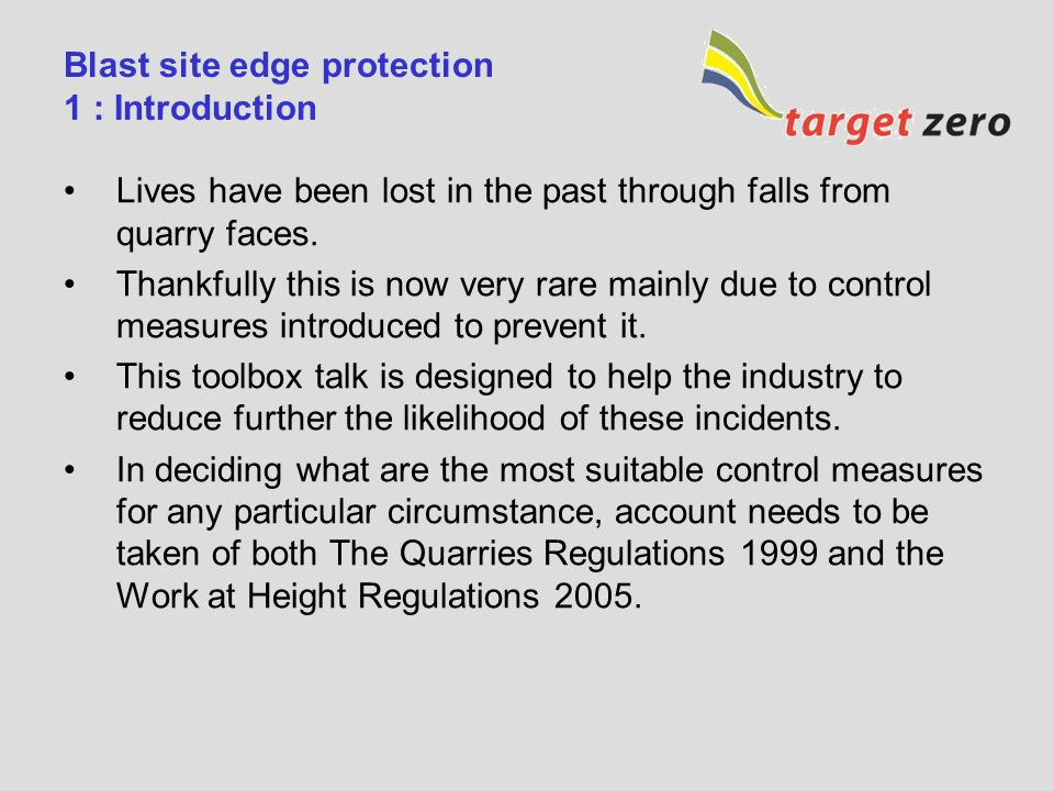 Blast site edge protection 1 : Introduction Lives have been lost in the past through falls from quarry faces. Thankfully this is now very rare mainly