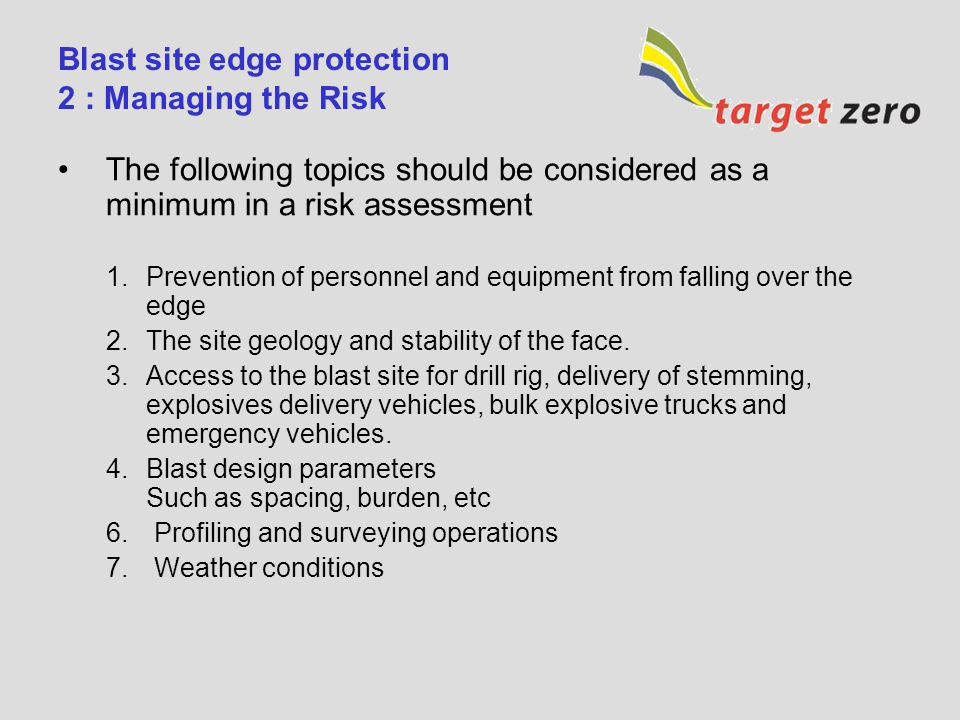 Blast site edge protection 2 : Managing the Risk The following topics should be considered as a minimum in a risk assessment 1.Prevention of personnel