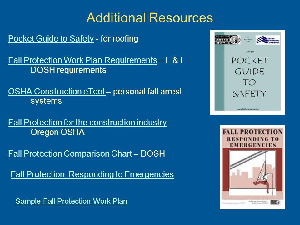 Additional Resources Pocket Guide to SafetyPocket Guide to Safety - for roofing Fall Protection Work Plan RequirementsFall Protection Work Plan Requir